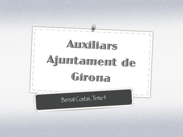 AuxiliarsAjuntament de    Girona  B ernat Costas, Tema 4