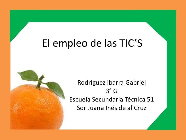 El empleo de las TIC'S         Rodríguez Ibarra Gabriel                  3° G      Escuela Secundaria Técnica 51        So...