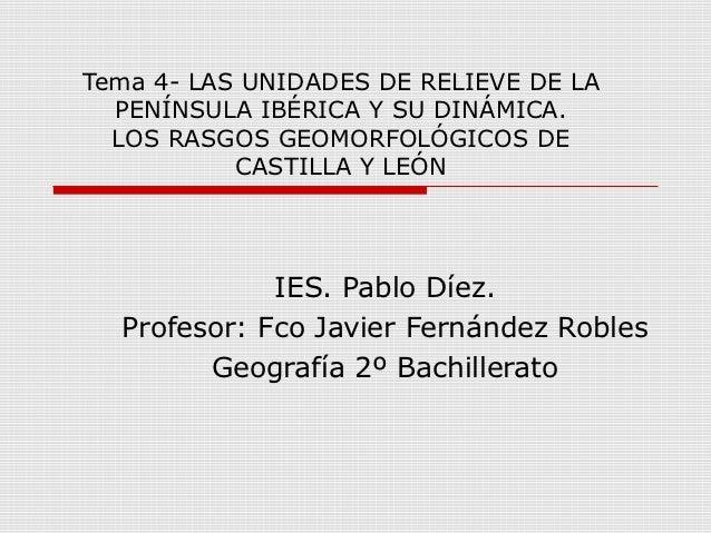 Tema 4- LAS UNIDADES DE RELIEVE DE LA  PENÍNSULA IBÉRICA Y SU DINÁMICA.  LOS RASGOS GEOMORFOLÓGICOS DE           CASTILLA ...