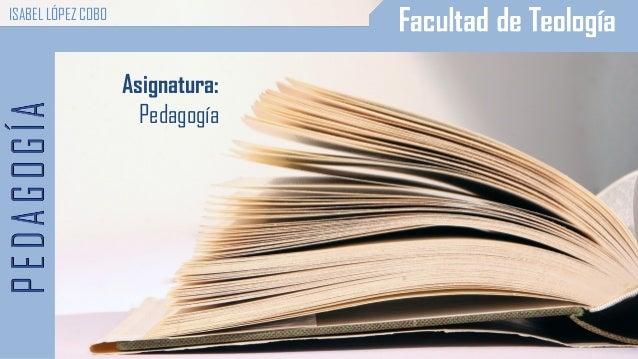 Asignatura: Pedagogía ISABEL LÓPEZ COBO