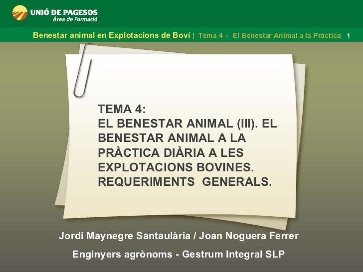 Jordi Maynegre Santaulària / Joan Noguera Ferrer Enginyers agrònoms - Gestrum Integral SLP TEMA 4:  EL BENESTAR ANIMAL (II...