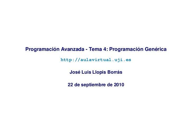 Programación Avanzada - Tema 4: Programación Genérica             http://aulavirtual.uji.es                José Luis Llopi...