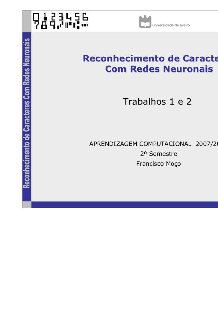 Reconhecimento de Caracteres    Com Redes Neuronais         Trabalhos 1 e 2 APRENDIZAGEM COMPUTACIONAL 2007/2008          ...