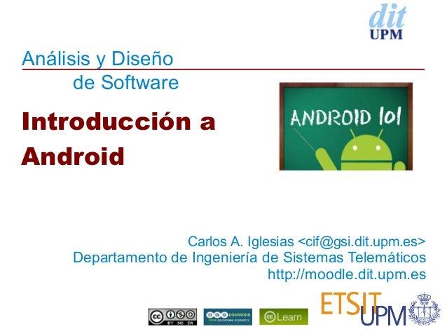 Análisis y Diseño      de SoftwareIntroducción aAndroid                     Carlos A. Iglesias <cif@gsi.dit.upm.es>     De...