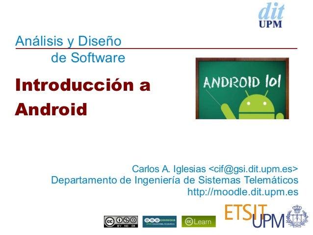 Análisis y Diseño de Software Departamento de Ingeniería de Sistemas Telemáticos http://moodle.dit.upm.es Introducción a A...