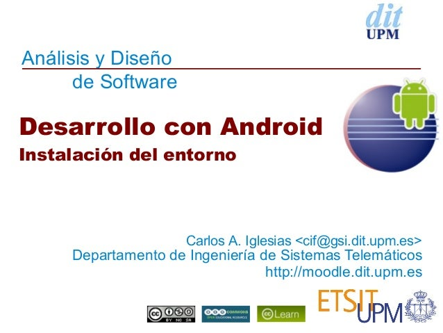 Análisis y Diseño      de SoftwareDesarrollo con AndroidInstalación del entorno                     Carlos A. Iglesias <ci...