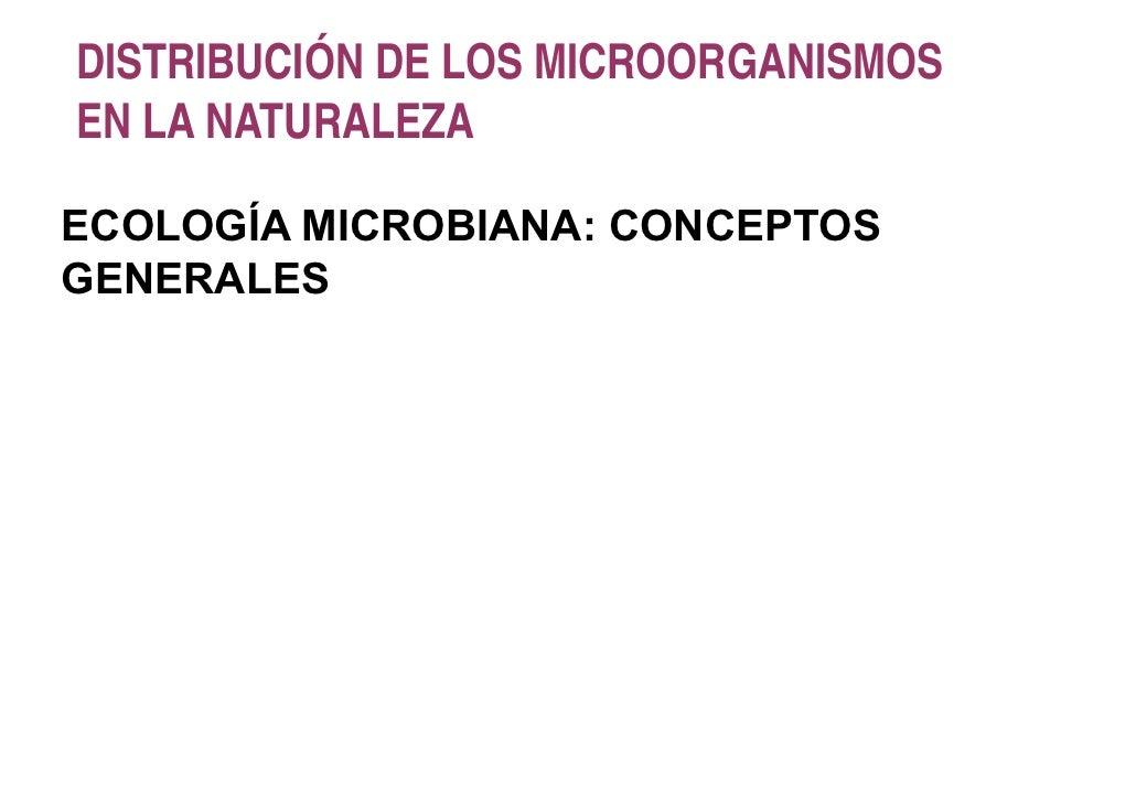 DISTRIBUCIÓN DE LOS MICROORGANISMOSEN LA NATURALEZAECOLOGÍA MICROBIANA: CONCEPTOSGENERALES