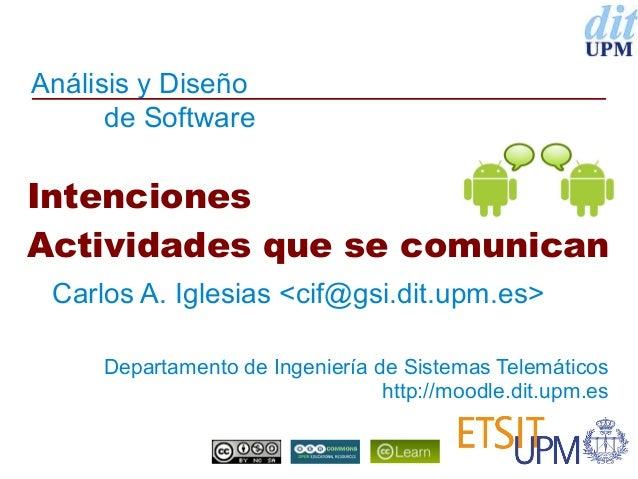 Análisis y Diseñode SoftwareDepartamento de Ingeniería de Sistemas Telemáticoshttp://moodle.dit.upm.esIntencionesActividad...