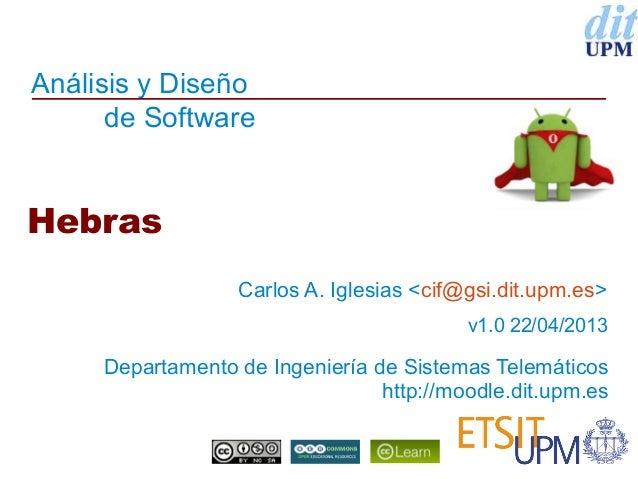 Análisis y Diseñode SoftwareDepartamento de Ingeniería de Sistemas Telemáticoshttp://moodle.dit.upm.esHebrasCarlos A. Igle...