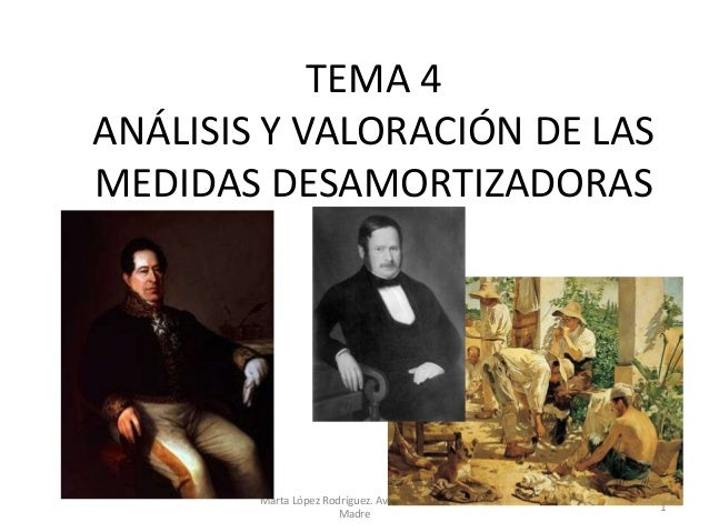 TEMA 4 ANÁLISIS Y VALORACIÓN DE LAS MEDIDAS DESAMORTIZADORAS  Marta López Rodríguez. Ave María Casa Madre  1