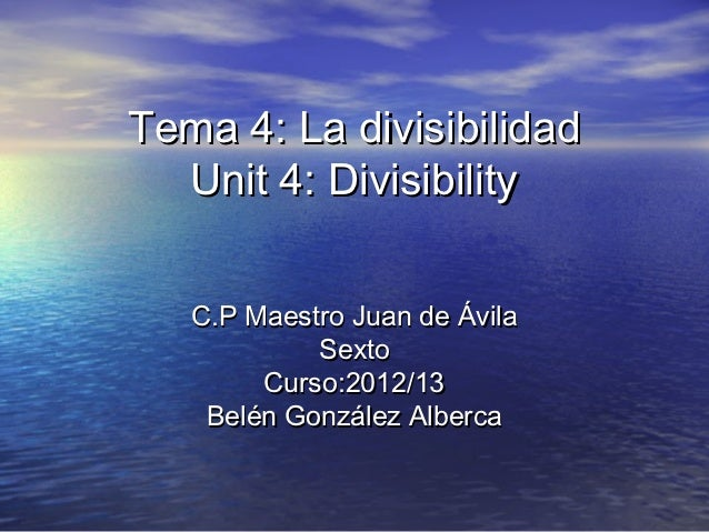 Tema 4: La divisibilidad  Unit 4: Divisibility   C.P Maestro Juan de Ávila            Sexto        Curso:2012/13    Belén ...