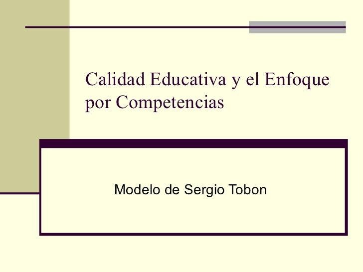 Calidad Educativa y el Enfoque por Competencias Modelo de Sergio Tobon