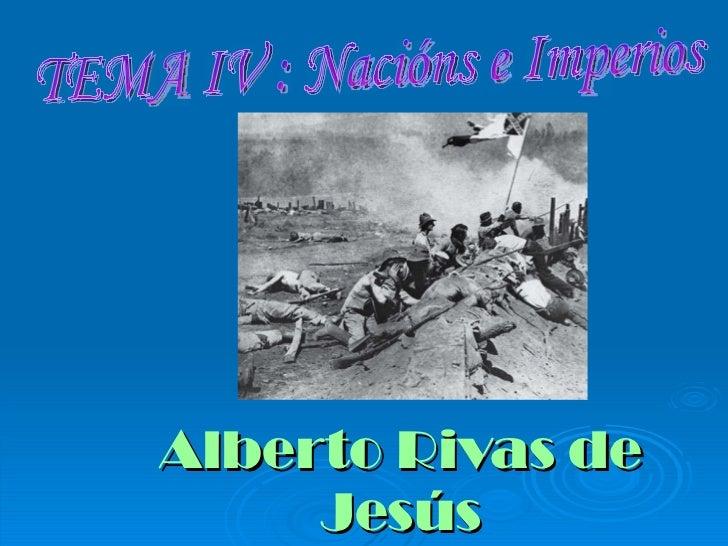 Alberto Rivas de Jesús TEMA IV : Nacións e Imperios