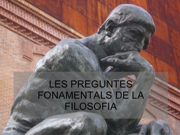 LES PREGUNTES FONAMENTALS DE LA FILOSOFIA