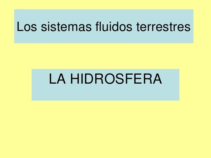 Los sistemas fluidos terrestres     LA HIDROSFERA