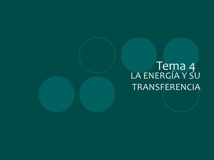 Tema 4 LA ENERGÍA Y SU TRANSFERENCIA