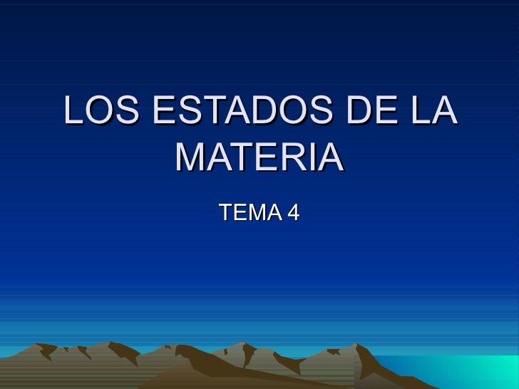 LOS ESTADOS DE LA      MATERIA       TEMA 4