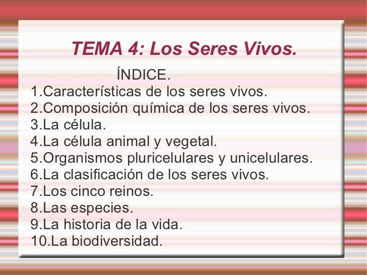 TEMA 4: Los Seres Vivos.              ÍNDICE.1.Características de los seres vivos.2.Composición química de los seres vivos...