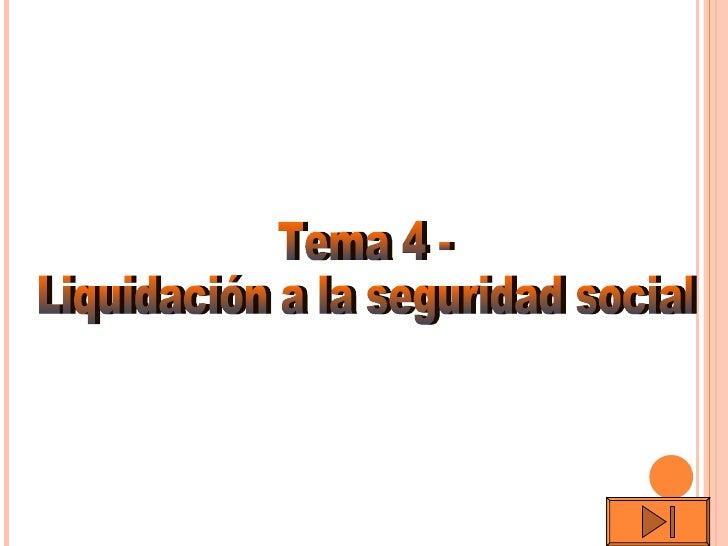 Tema 4 -  Liquidación a la seguridad social