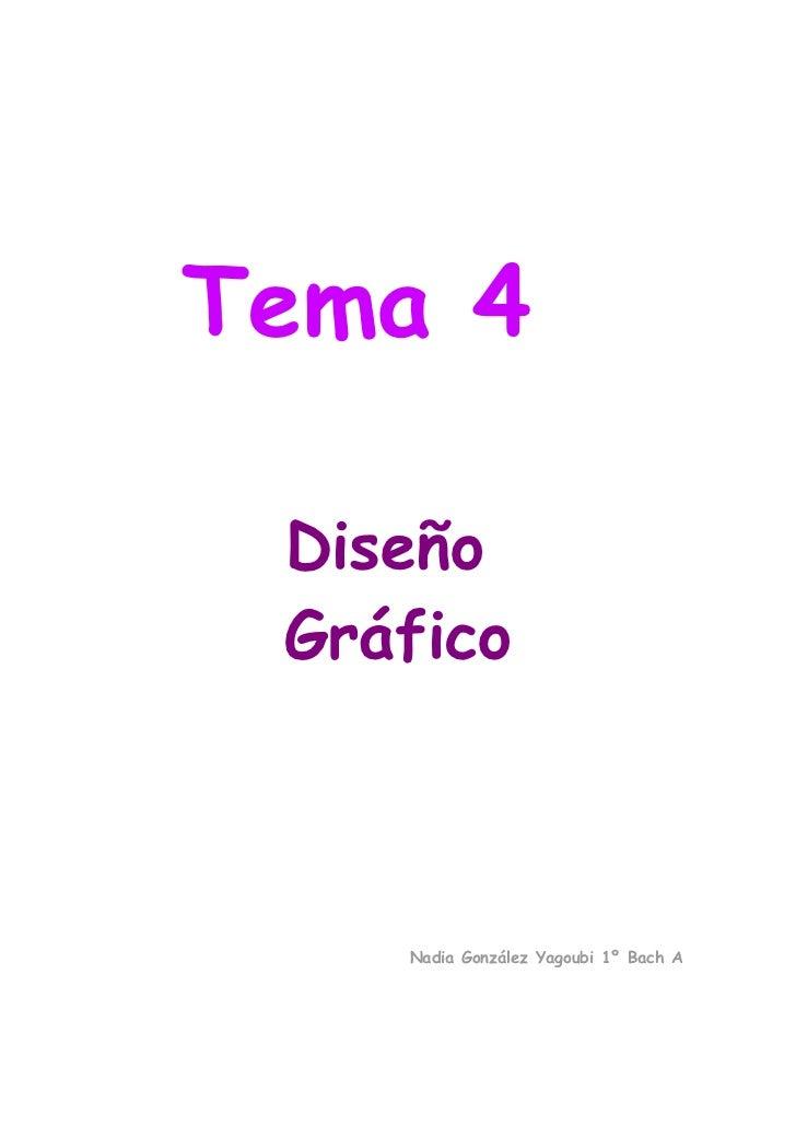 Tema 4 Diseño Gráfico    Nadia González Yagoubi 1º Bach A