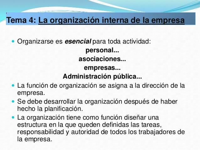 Tema 4: La organización interna de la empresa  Organizarse es esencial para toda actividad:                           per...