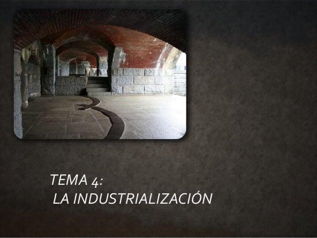 TEMA 4: LA INDUSTRIALIZACIÓN