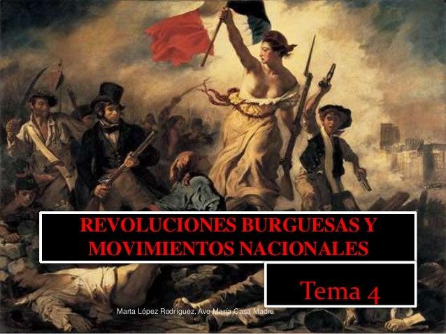 REVOLUCIONES BURGUESAS Y MOVIMIENTOS NACIONALES Tema 4 Marta López Rodríguez, Ave María Casa Madre
