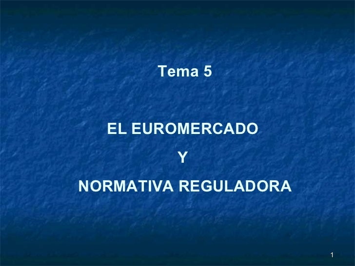 Tema 5 EL EUROMERCADO  Y  NORMATIVA REGULADORA