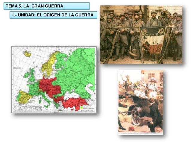 TEMA 5. LA GRAN GUERRA 1.- UNIDAD: EL ORIGEN DE LA GUERRA