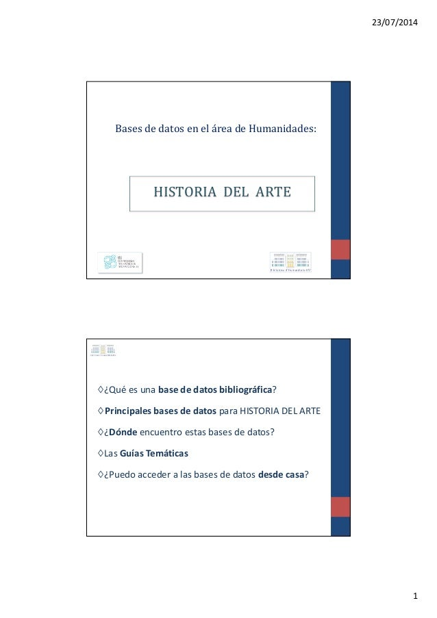 23/07/2014 1 Bases de datos en el área de Humanidades: HISTORIA DEL ARTE ◊¿Qué es una base de datos bibliográfica? ◊Princi...