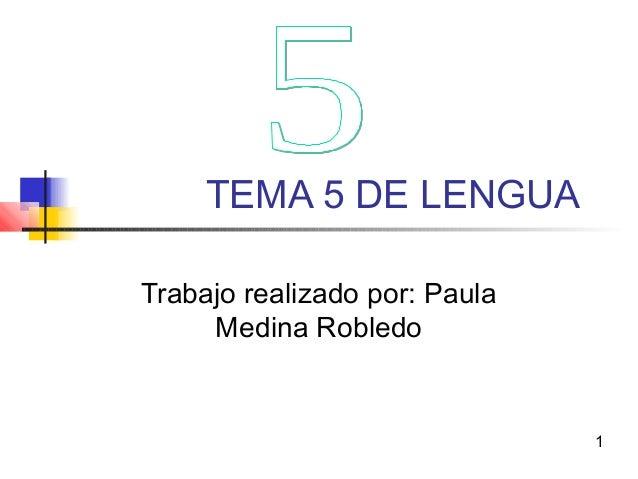 TEMA 5 DE LENGUA Trabajo realizado por: Paula Medina Robledo 1