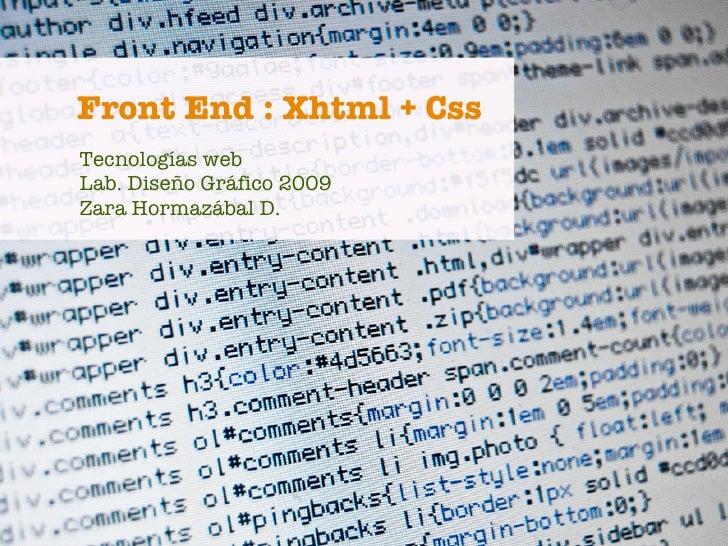 Front End : Xhtml + Css Tecnologías web Lab. Diseño Gráfico 2009 Zara Hormazábal D.