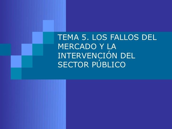Tema 5. Los fallos del mercado y la intervención del sector público