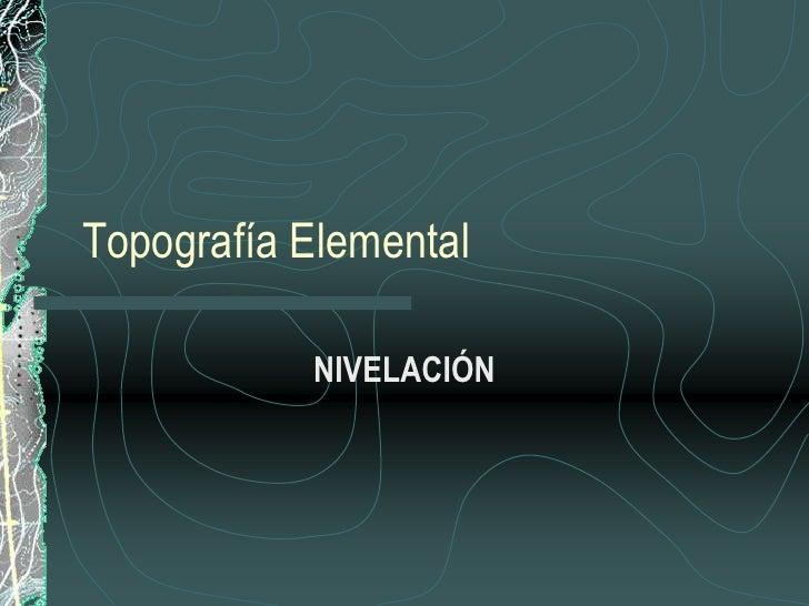 Topografía Elemental<br />NIVELACIÓN<br />