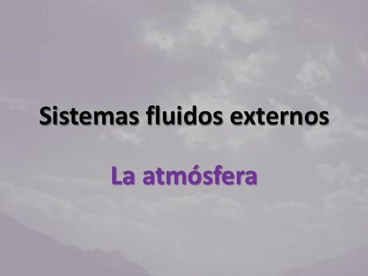 Sistemas fluidos externos      La atmósfera
