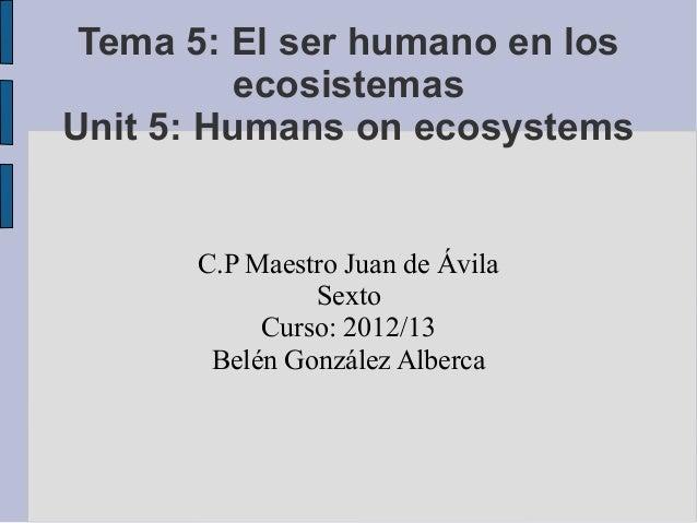 Tema 5: El ser humano en los          ecosistemasUnit 5: Humans on ecosystems      C.P Maestro Juan de Ávila              ...