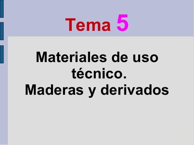 Tema 5 Materiales de uso técnico. Maderas y derivados