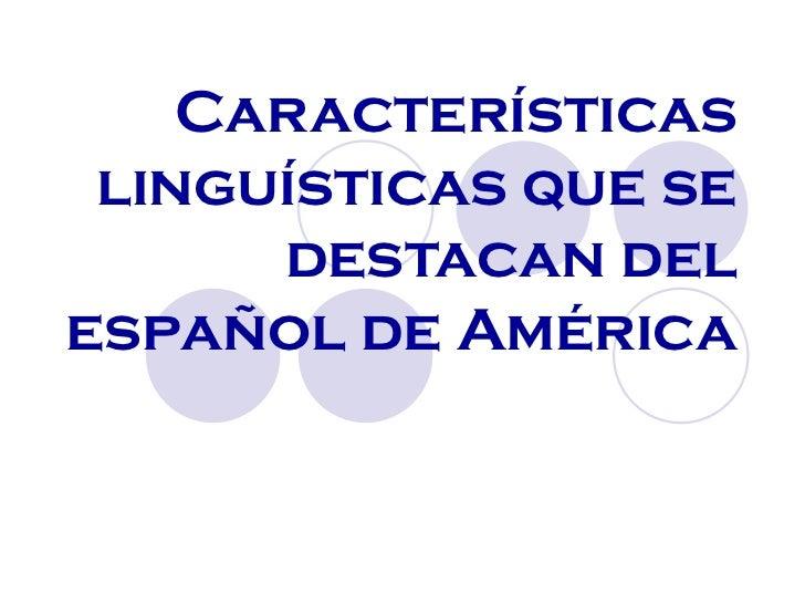 Características linguísticas que se destacan del español de América