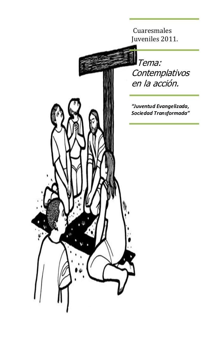 """CuaresmalesJuveniles 2011. Tema:Contemplativosen la acción.""""Juventud Evangelizada,Sociedad Transformada"""""""