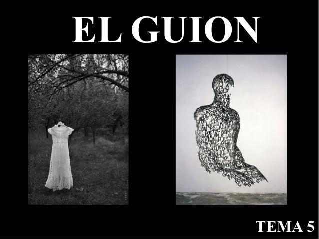 EL GUION       TEMA 5