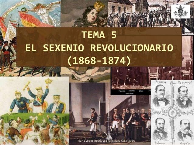 TEMA 5 EL SEXENIO REVOLUCIONARIO (1868-1874)  Marta López Rodríguez. Ave María Casa Madre