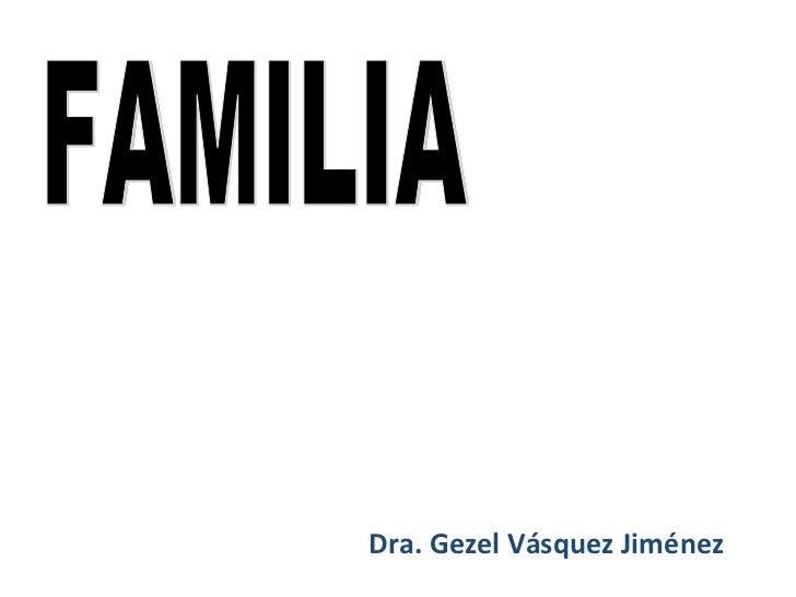 Dra. Gezel Vásquez Jiménez FAMILIA