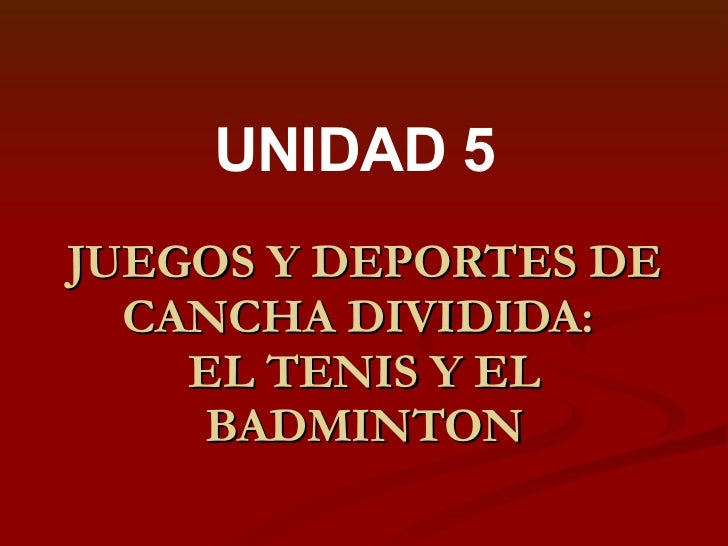 JUEGOS Y DEPORTES DE CANCHA DIVIDIDA:  EL TENIS Y EL BADMINTON UNIDAD 5