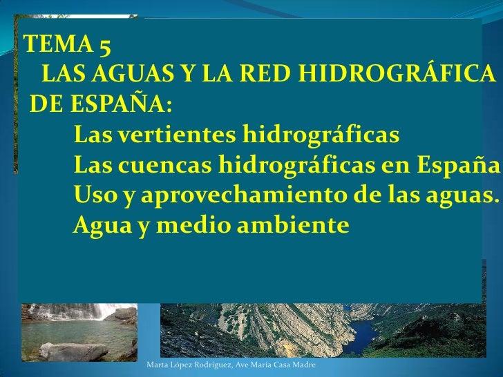 TEMA 5   HIDROGRAFÍA: LOS RECURSOS<br /> HÍDRICOS  DE ESPAÑA<br />Marta López Rodríguez, Ave María Casa Madre<br />