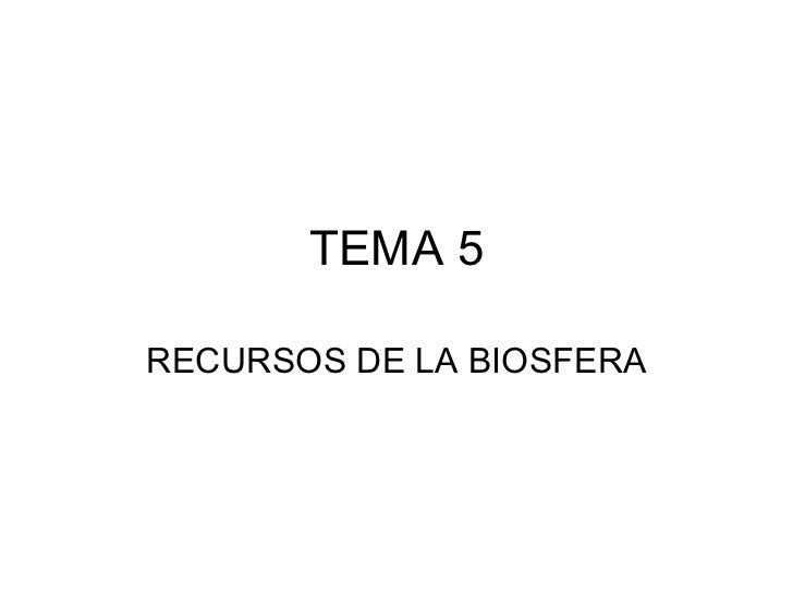 TEMA 5 RECURSOS DE LA BIOSFERA