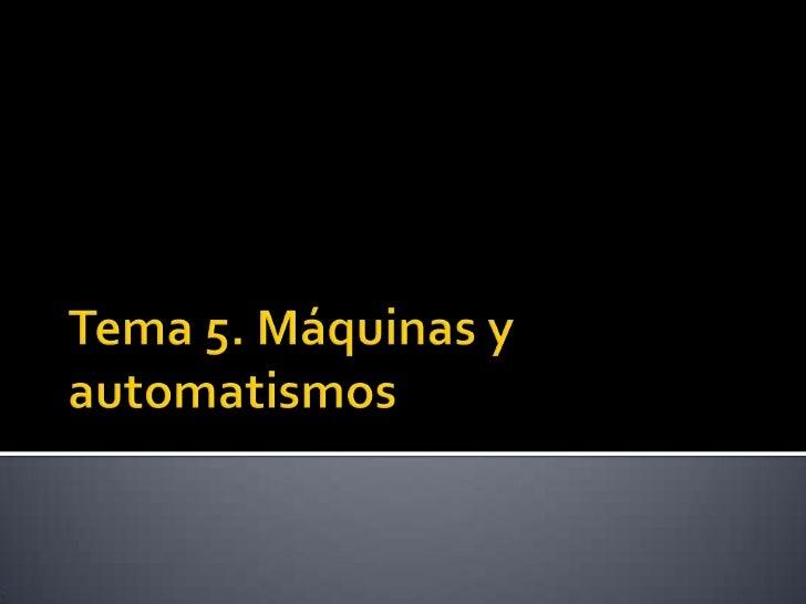 Tema 5. Máquinas y automatismos<br />