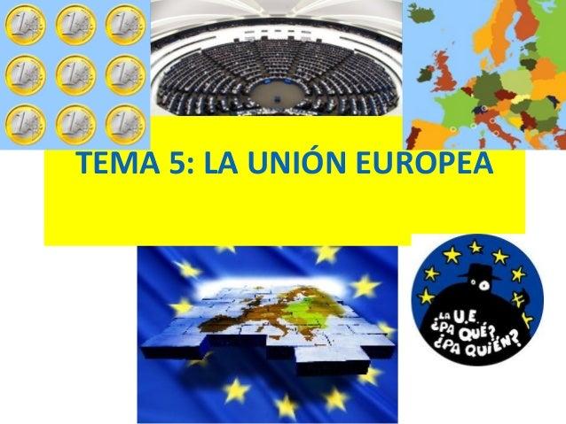 TEMA 5: LA UNIÓN EUROPEA