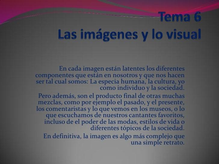 En cada imagen están latentes los diferentes componentes que están en nosotros y que nos hacen ser tal cual somos: La espe...