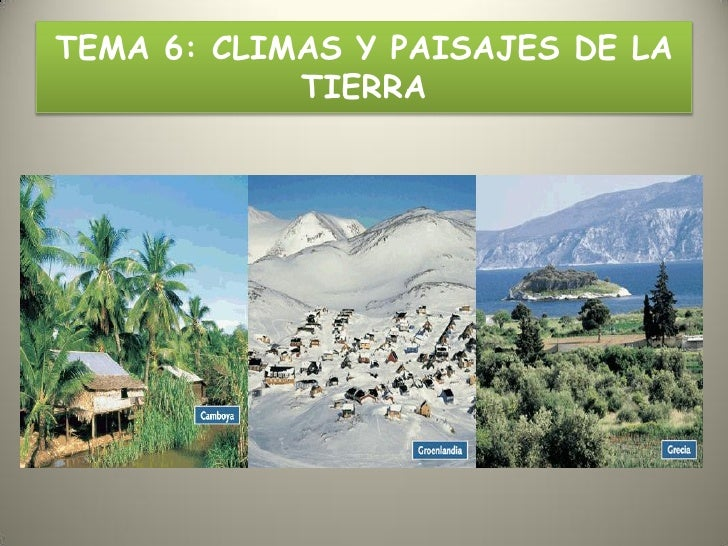 TEMA 6: CLIMAS Y PAISAJES DE LA            TIERRA