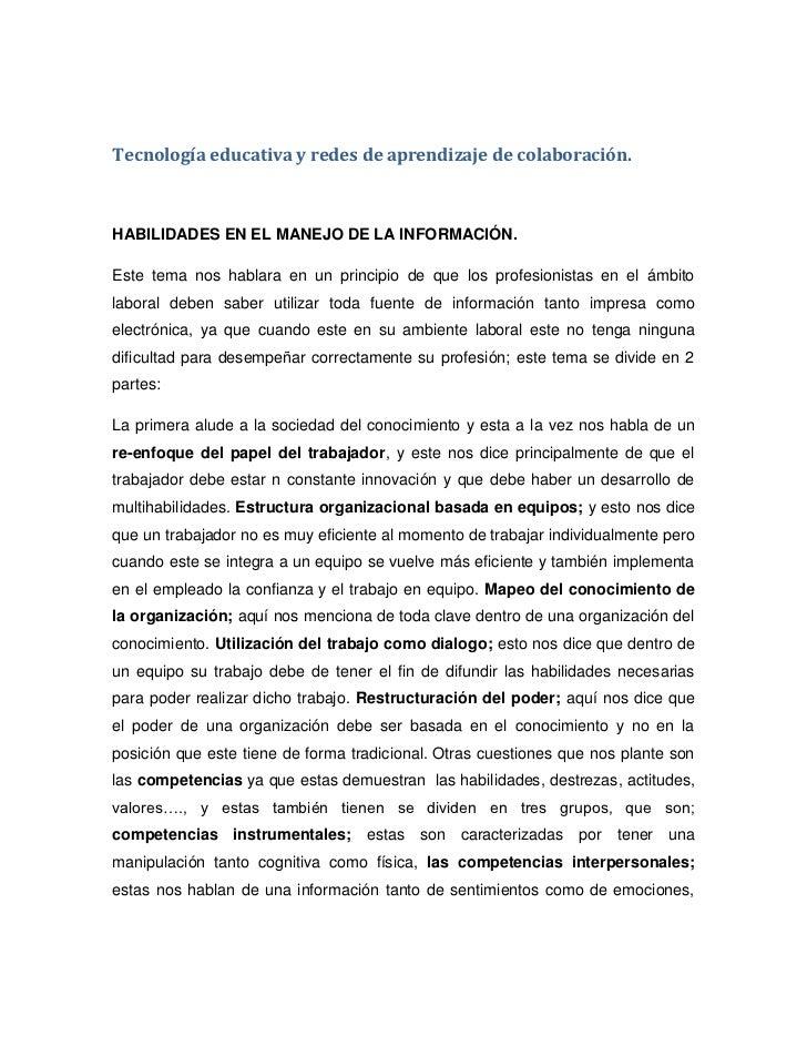 Tecnología educativa y redes de aprendizaje de colaboración.HABILIDADES EN EL MANEJO DE LA INFORMACIÓN.Este tema nos habla...